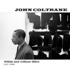 Coltrane John - Within And Without Miles -Live 1960