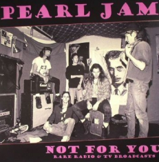 Pearl Jam - Not For You: Rare Radio & Tv Broadc