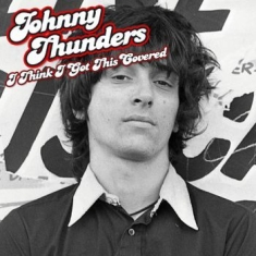 Thunders Johnny - I Think I Got This Covered