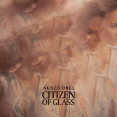 Obel Agnes - Citizen Of Glass