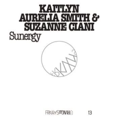 Kaitlyn Aurelia Smith & Suzanne Cia - Frkwys Vol. 13: Sunergy