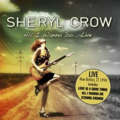 Sheryl Crow - All I Wanna Do...Live (1994)