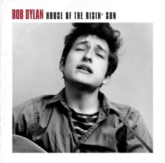 Dylan Bob - House Of The Risin' Sun