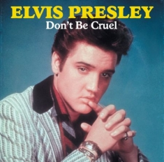 Presley Elvis - Don't Be Cruel