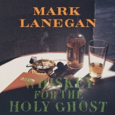 Lanegan Mark - Whiskey For The Holy Ghost (Re-Issu