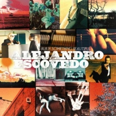 Escovedo Alejandro - Burn Something Beautiful