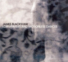 Blackshaw James - Lost Prayers & Motionless Dance
