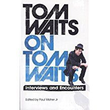 Tom Waits on Tom Waits: Interviews & Encounters