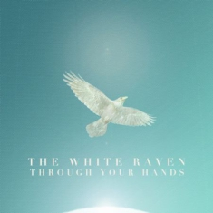 The White Raven - Through Your Hands