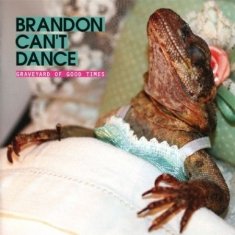 Brandon Can't Dance - Graveyard Of Good Time