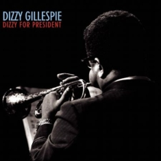 Gillespie Dizzy - Dizzy For President