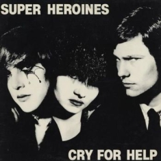 Super Heroines - Cry For Help