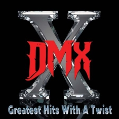 Dmx - Greatest Hits With A Twist - Deluxe