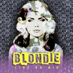 Blondie - Live On Air