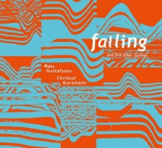 Mats Gustafsson, Christof Kurzmann - Falling And 5 Other Failings