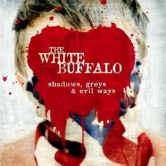 White Buffalo The - Shadows, Greys & Evil Ways