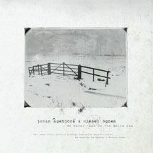 Agebjorn Johan & Mikael Ogren - We Never Came To The White Sea