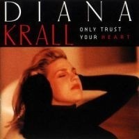 Diana Krall - Only Trust Your Hear