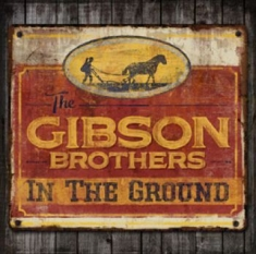 Gibson Brothers - In The Ground