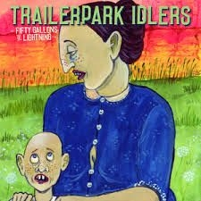 Trailerpark Idlers - Fifty Gallons Of Lightning