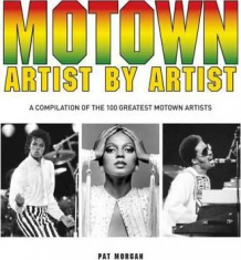 ARTIST BY ARTIST. A COMPILATION OF THE 100 GREATEST MOTOWN ARTISTS
