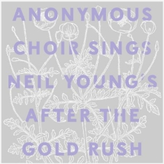 Anonumous Choir - Sings Neil Young's After The Goldru