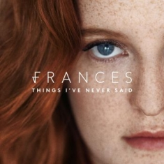 Frances - Things I've Never Said (Dlx)