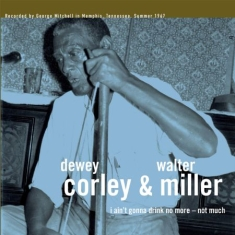 Dorley Dewey ^ Walter Miller - I Ain\t Gonna Drink No More - Not M