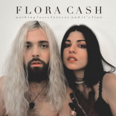 Flora Cash - Nothing Lasts Forever (And It's Fin