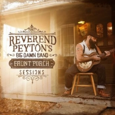 Reverend Payton's Big Damn Band - Front Porch Sessions