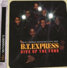 B.T.Express - Give Up The Funk: The B.T. Express