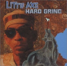 Little Axe - Hard Grind