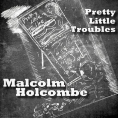 Holcombe Malcolm - Pretty Little Troubles