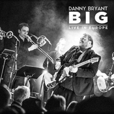 Bryant Danny - Big - Live In Europe