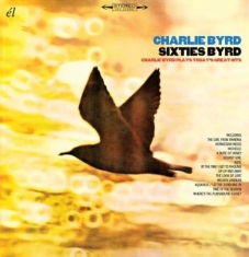 Charlie Byrd - Sixties Byrd: Charlie Byrd Plays To