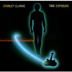 Clarke Stanley - Time Exposure (Bonus Track Edition)