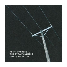 Kent Norberg & The Straywalkers - Come Cry With Me / Live
