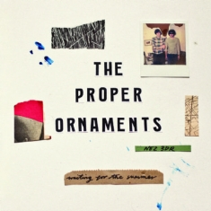 Proper Ornaments - Waiting For The Summer