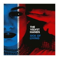 Velvet Hands - Sick Of Living