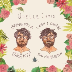 Quelle Chris - Being You Is Great