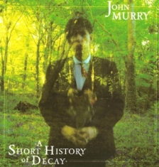 John Murry - A Short History Of Decay