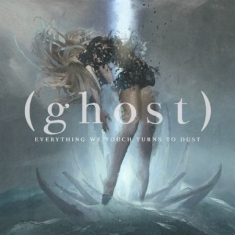 (Ghost) - Everything We Touch Turns To Dust