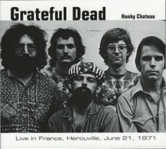 Grateful Dead - Honky ChateauLive In France 1971
