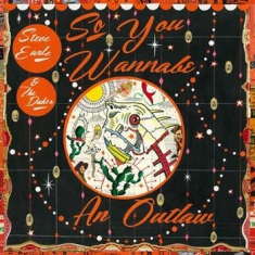 Steve Earle & The Dukes - So You Wannabe An Outlaw