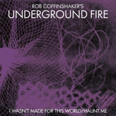 Rob Coffinshaker's Underground Fire - I Wasn't Made For This World