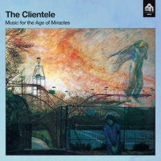 Clientele - Music For The Age Of Miracles