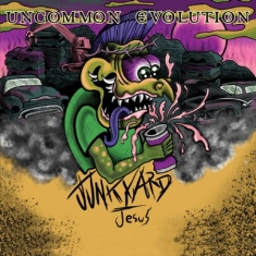 Uncommon Evolution - Junkyard Jesus