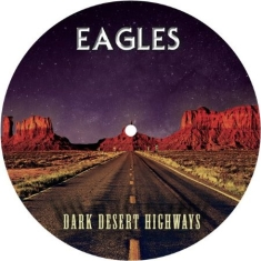 Eagles - Dark Desert Highways - Picture Disc