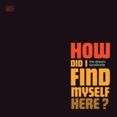 Dream Syndicate The - How Did I Find Myself Here