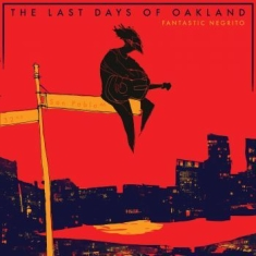 Fantastic Negrito - The Last Days Of Oakland (Re-Issue)
